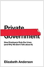 Private Government: How Employers Rule Our Lives (and Why We Don't Talk about It) (Hardcover)