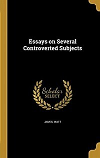 Essays on Several Controverted Subjects (Hardcover)