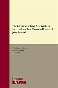 The pursuit of a brave new world in international law : essays in honour of John Dugard