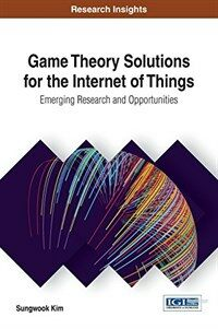 Game theory solutions for the internet of things : emerging research and opportunities