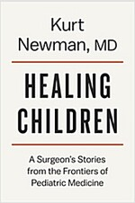 [중고] Healing Children: A Surgeon's Stories from the Frontiers of Pediatric Medicine (Hardcover)
