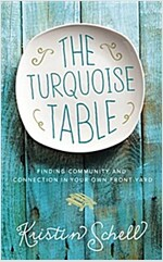[중고] The Turquoise Table: Finding Community and Connection in Your Own Front Yard (Hardcover)