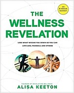 [중고] The Wellness Revelation: Lose What Weighs You Down So You Can Love God, Yourself, and Others (Paperback)