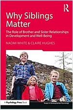 Why Siblings Matter : The Role of Brother and Sister Relationships in Development and Well-Being (Paperback)