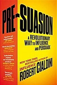 Pre-Suasion : A Revolutionary Way to Influence and Persuade (Paperback)