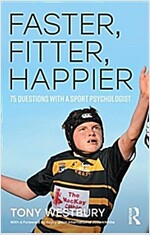 Faster, Fitter, Happier : 75 Questions with a Sport Psychologist (Paperback)