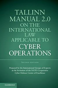 Tallinn manual 2.0 on the international law applicable to cyber operations : Prepared by the International Group of Experts at the Invitation of the NATO Cooperative Cyber Defence Centre of Excellence [2nd ed.]