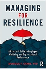 Managing for Resilience : A Practical Guide for Employee Wellbeing and Organizational Performance (Paperback)