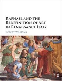 Raphael and the Redefinition of Art in Renaissance Italy (Hardcover)