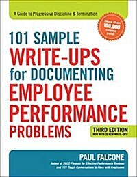 101 Sample Write-Ups for Documenting Employee Performance Problems: A Guide to Progressive Discipline and Termination (Paperback, 3)
