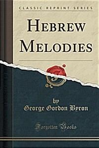 Hebrew Melodies (Classic Reprint) (Paperback)