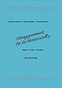 Ubungsgrammatik fur die Mittelstufe. Arbeitsbuch: Regeln - Listen - Ubungen. Deutsch als Fremdsprache (Turtleback)