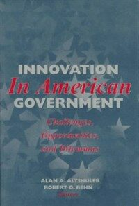 Innovation in American government : challenges, opportunities, and dilemmas