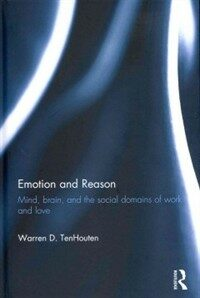 Emotion and reason : mind, brain, and the social domains of work and love