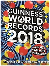 Guinness World Records 2018: Meet Our Real-Life Superheroes (Hardcover, 2018)