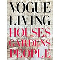 Vogue Living: Houses, Gardens, People: Houses, Gardens, People (Hardcover)