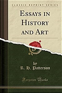 Essays in History and Art (Classic Reprint) (Paperback)