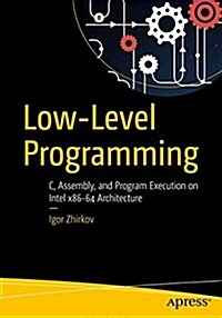 Low-Level Programming: C, Assembly, and Program Execution on Intel(r) 64 Architecture (Paperback)
