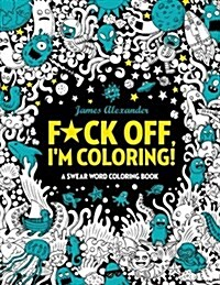 F*ck Off, Im Coloring! Swear Word Coloring Book: 40 Cuss Words and Insults to Color & Relax: Adult Coloring Books (Midnight Edition) (Paperback)