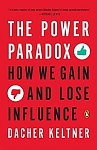The Power Paradox: How We Gain and Lose Influence (Paperback)