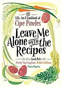 Leave Me Alone with the Recipes: The Life, Art, and Cookbook of Cipe Pineles (Hardcover)