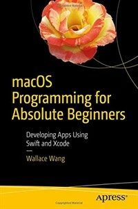 MacOS programming for absolute beginners [electronic resource] : developing apps using Swift and Xcode