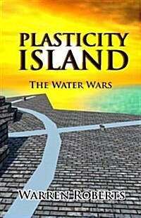 Plasticity Island: The Water Wars (Book 1 in the Hard Science Fiction Techno-thriller Plasticity Island Series.) (Paperback)
