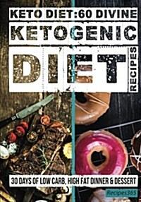 Keto Diet: 60 Divine Ketogenic Diet Recipes (Paperback)