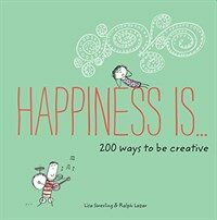 Happiness is... : 200 ways to be creative